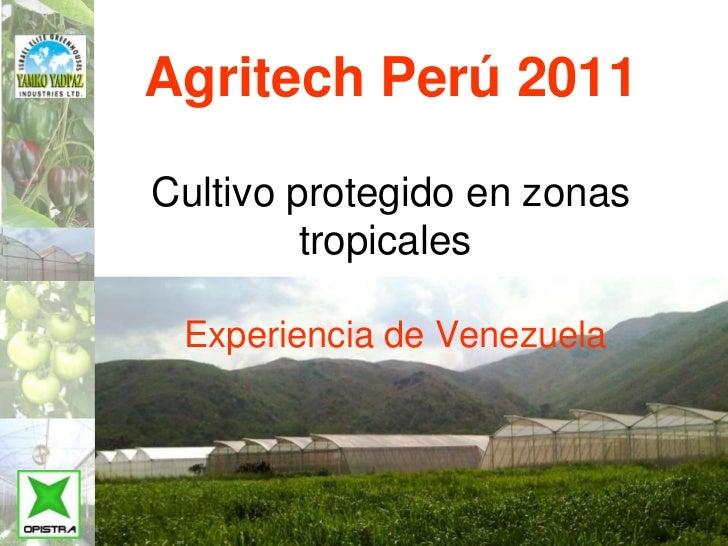 Agritech Perú 2011Cultivo protegido en zonas         tropicales Experiencia de Venezuela