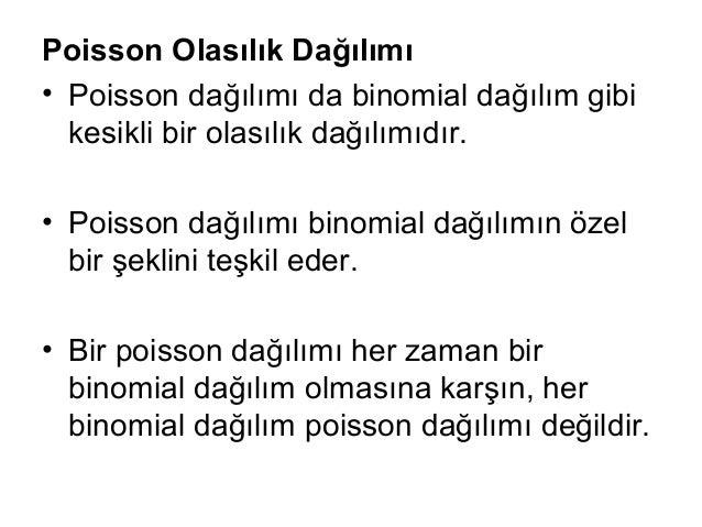 Poisson Olasılık Dağılımı • Poisson dağılımı da binomial dağılım gibi kesikli bir olasılık dağılımıdır. • Poisson dağılımı...