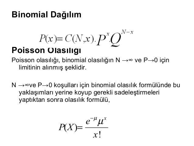 • µ dağılımın ortalaması µ=NP • x, N denemede olması istenen olay sayısıdır. • N'nin büyüklüğünden ve p'nin (ya da q'nun) ...