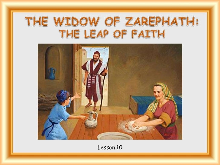 THEWIDOW OF ZAREPHATH:<br />THELEAP OF FAITH<br />Lesson 10 <br />