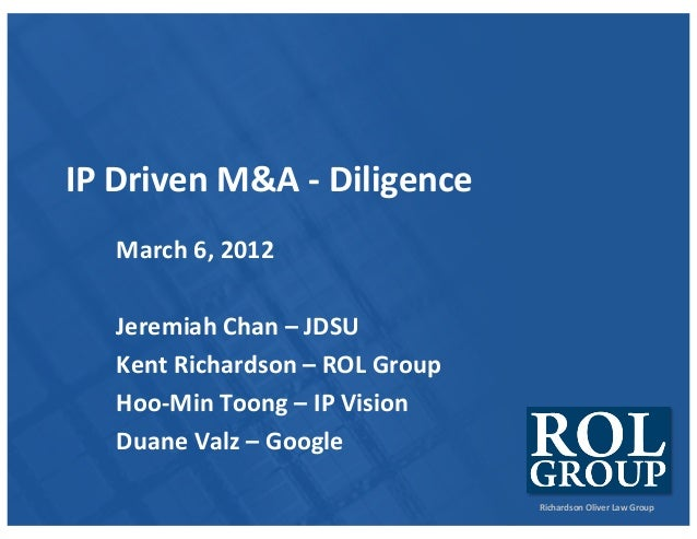 Richardson	Oliver	Law	Group IP	Driven	M&A	- Diligence March	6,	2012 Jeremiah	Chan	– JDSU Kent	Richardson	– ROL	Group Hoo-M...