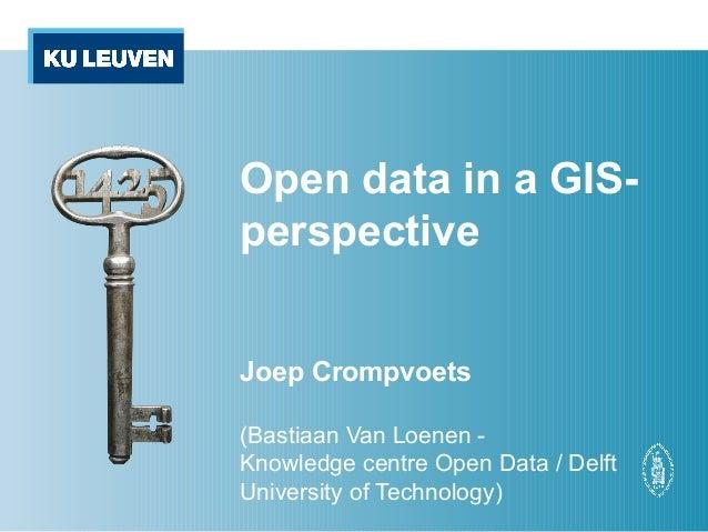 Open data in a GIS- perspective Joep Crompvoets (Bastiaan Van Loenen - Knowledge centre Open Data / Delft University of Te...