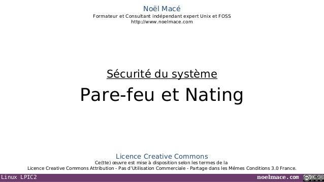 Noël Macé Formateur et Consultant indépendant expert Unix et FOSS http://www.noelmace.com  Sécurité du système  Pare-feu e...