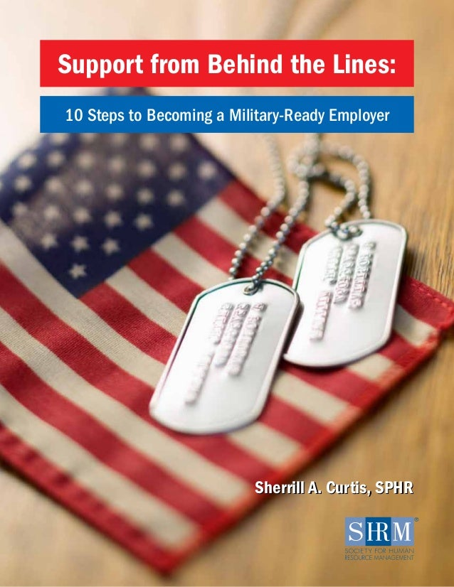Support from Behind the Lines: 10 Steps to Becoming a Military-Ready Employer  Sherrill A. Curtis, SPHR