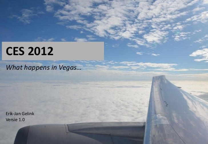 CES 2012What happens in Vegas…Erik-Jan GelinkVersie 1.0                         -0-