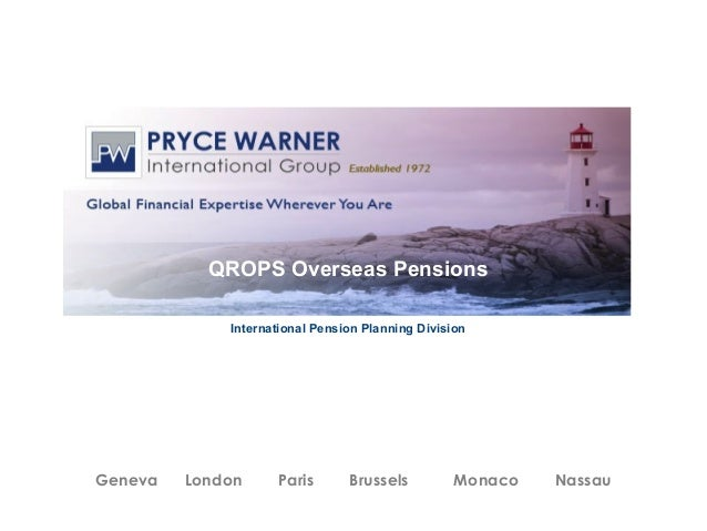 QROPS Overseas Pensions             International Pension Planning DivisionGeneva   London     Paris       Brussels       ...