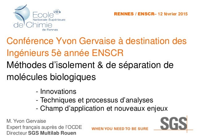 Conférence Yvon Gervaise à destination des Ingénieurs 5è année ENSCR Méthodes d'isolement & de séparation de molécules bio...