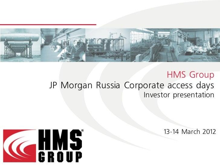 HMS GroupJP Morgan Russia Corporate access days                     Investor presentation                           13-14 ...