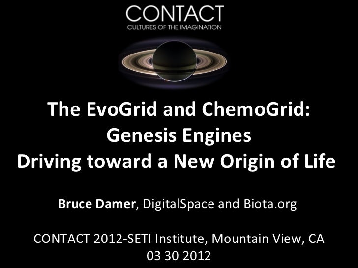 The EvoGrid and ChemoGrid:          Genesis EnginesDriving toward a New Origin of Life    Bruce Damer, DigitalSpace and Bi...
