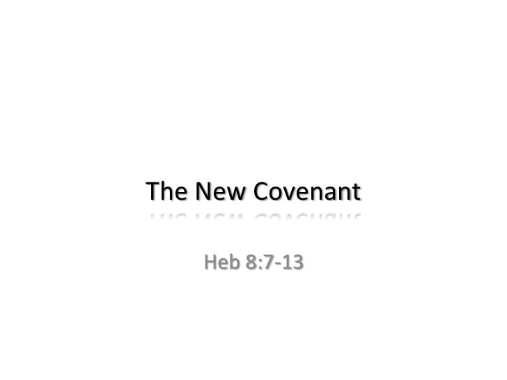 The New Covenant    Heb 8:7-13