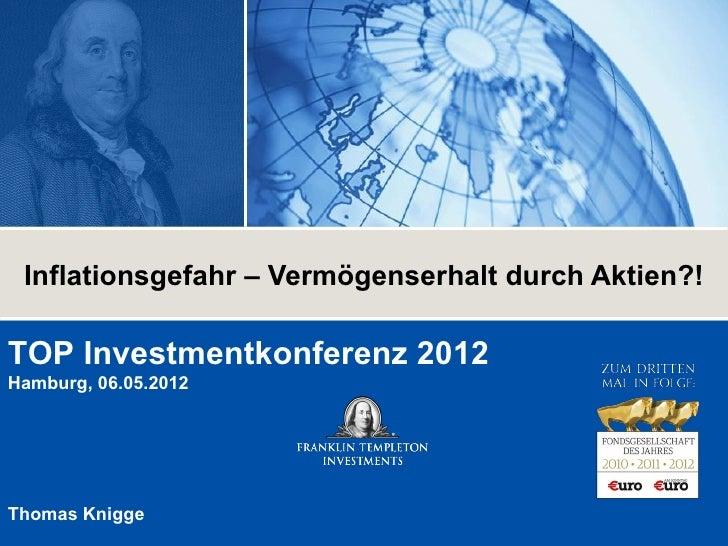 Inflationsgefahr – Vermögenserhalt durch Aktien?!TOP Investmentkonferenz 2012Hamburg, 06.05.2012Thomas Knigge