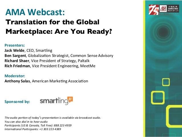 !AMA!Webcast:!Translation for the GlobalMarketplace: Are You Ready?!!Presenters:!!Jack!Welde,!CEO,!Smartling!Ben!Sargent,!...