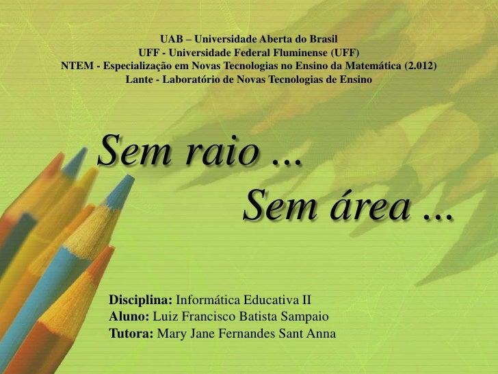 UAB – Universidade Aberta do Brasil              UFF - Universidade Federal Fluminense (UFF)NTEM - Especialização em Novas...
