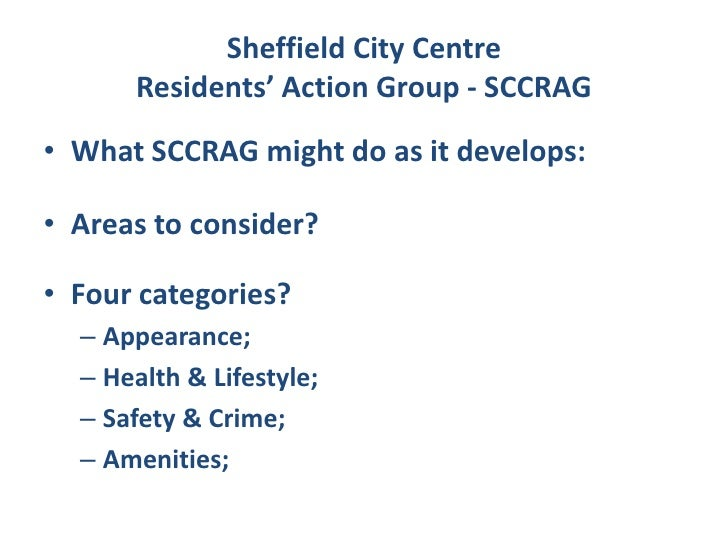 Sheffield City Centre      Residents' Action Group - SCCRAG• What SCCRAG might do as it develops:• Areas to consider?• Fou...