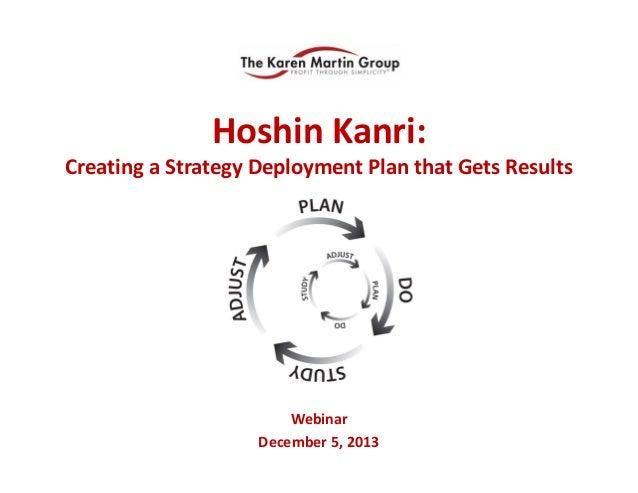 HoshinKanri: CreatingaStrategyDeploymentPlanthatGetsResults  Webinar December5,2013