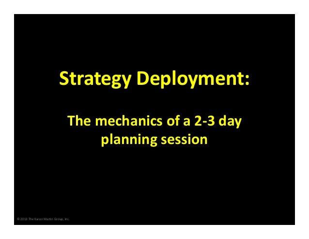 StrategyDeployment: Themechanicsofa2‐3day planningsession  ©2013TheKarenMartinGroup,Inc.