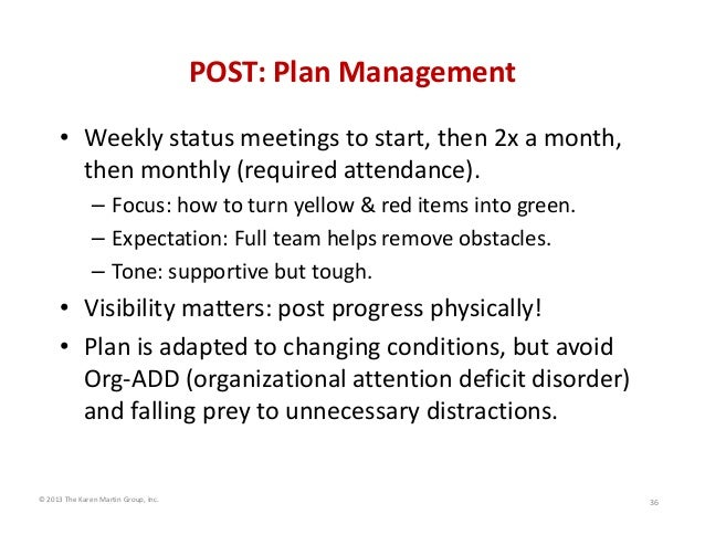 POST: Plan Management • Weekly status meetings to start, then 2x a month,  then monthly (required attendance). – Focus: ho...