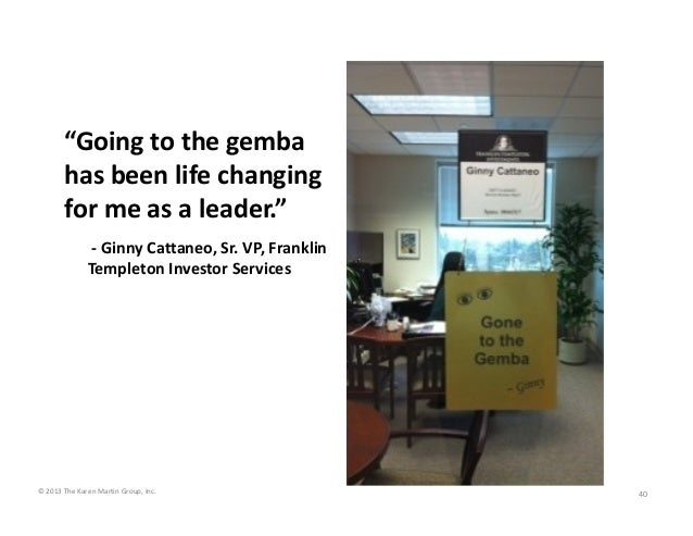 """Going to the gemba  has been life changing  for me as a leader."" ‐ Ginny Cattaneo, Sr. VP, Franklin Templeton Investor Se..."