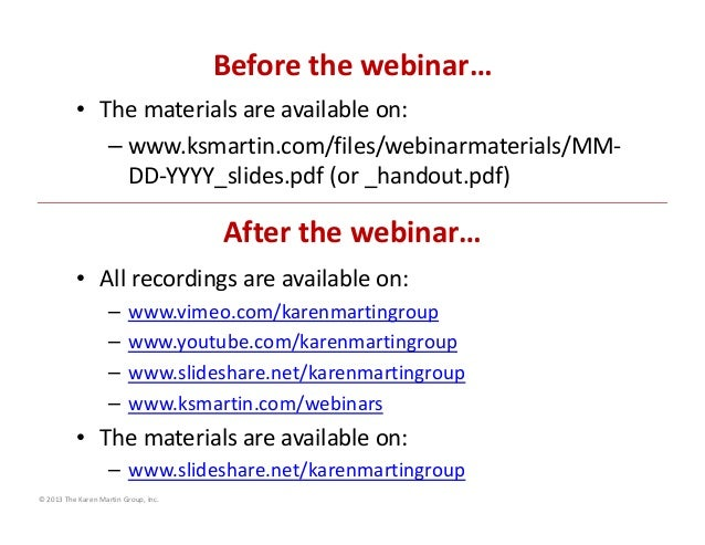 Before the webinar… • The materials are available on: – www.ksmartin.com/files/webinarmaterials/MM‐ DD‐YYYY_slides.pdf (or...
