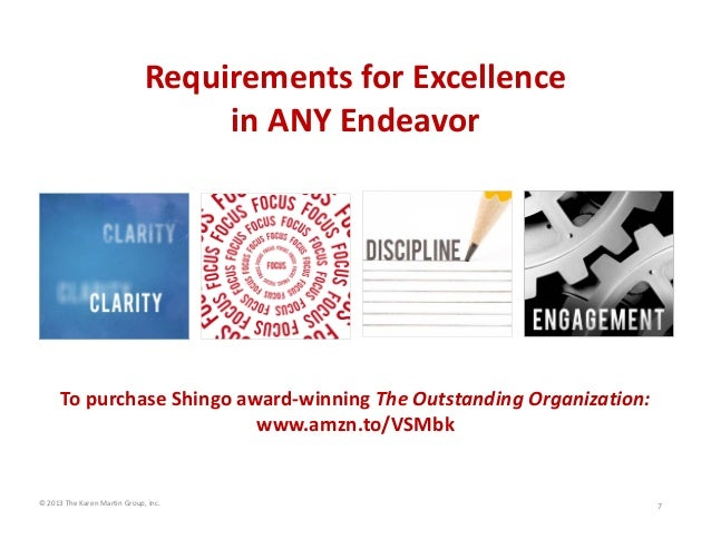 Requirements for Excellence  in ANY Endeavor  To purchase Shingo award‐winning The Outstanding Organization:  www.amzn.to/...