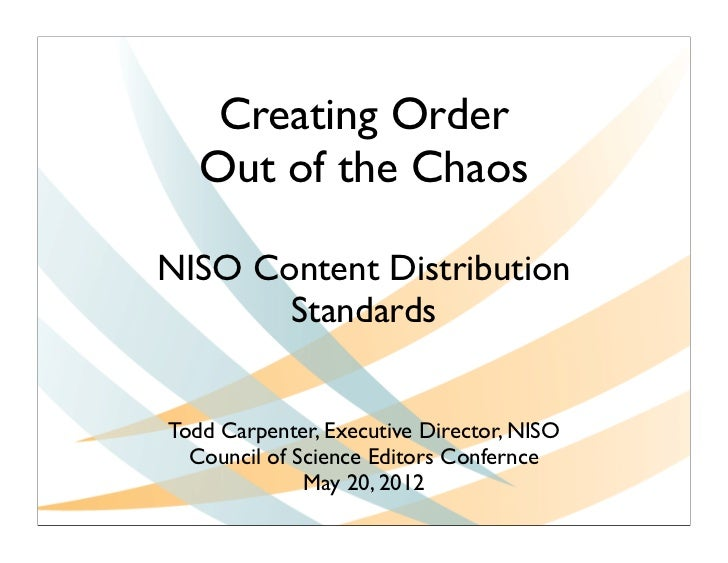 Creating Order   Out of the ChaosNISO Content Distribution       StandardsTodd Carpenter, Executive Director, NISO  Counci...