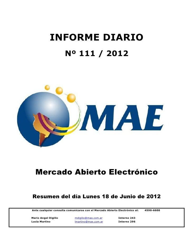 INFORME DIARIO                      Nº 111 / 2012  Mercado Abierto ElectrónicoResumen del día Lunes 18 de Junio de 2012Ant...