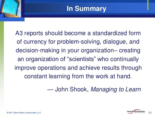 In Summary  A3 reports should become a standardized form of currency for problem-solving, dialogue, and decision-making in...