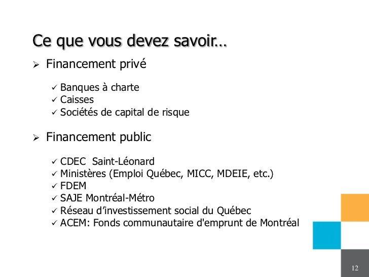 Ce que vous devez savoir…   Financement privé       Banques à charte       Caisses       Sociétés de capital de risque...