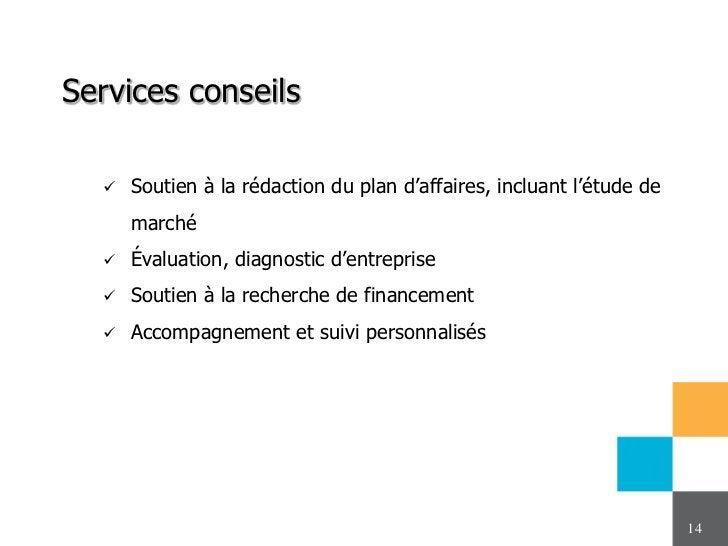 Services conseils     Soutien à la rédaction du plan d'affaires, incluant l'étude de      marché     Évaluation, diagnos...