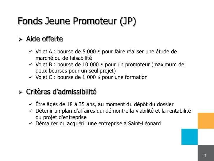 Fonds Jeune Promoteur (JP)   Aide offerte     Volet A : bourse de 5 000 $ pour faire réaliser une étude de      marché o...