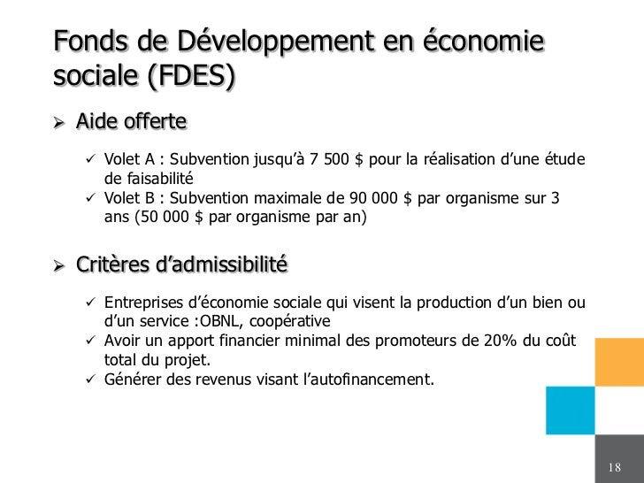 Fonds de Développement en économiesociale (FDES)   Aide offerte     Volet A : Subvention jusqu'à 7 500 $ pour la réalisa...