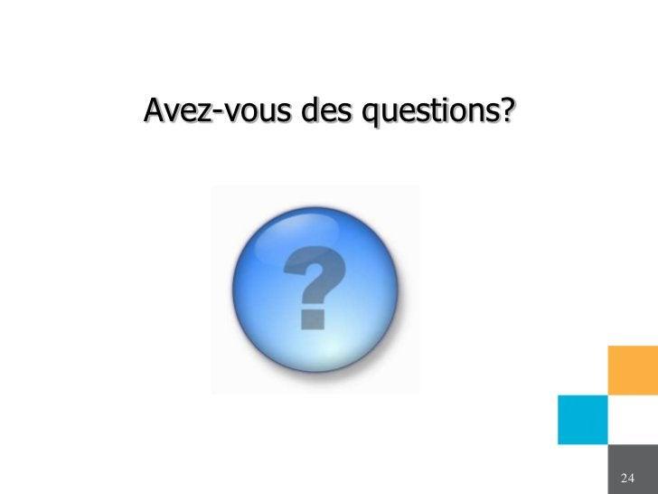 Avez-vous des questions?                           24