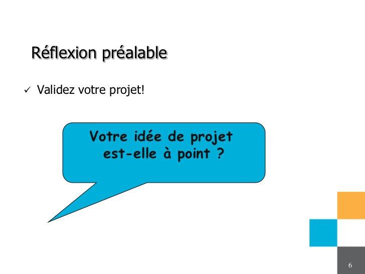 Réflexion préalable   Validez votre projet!              Votre idée de projet                est-elle à point ?          ...