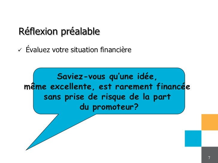 Réflexion préalable   Évaluez votre situation financière          Saviez-vous qu'une idée,    même excellente, est rareme...