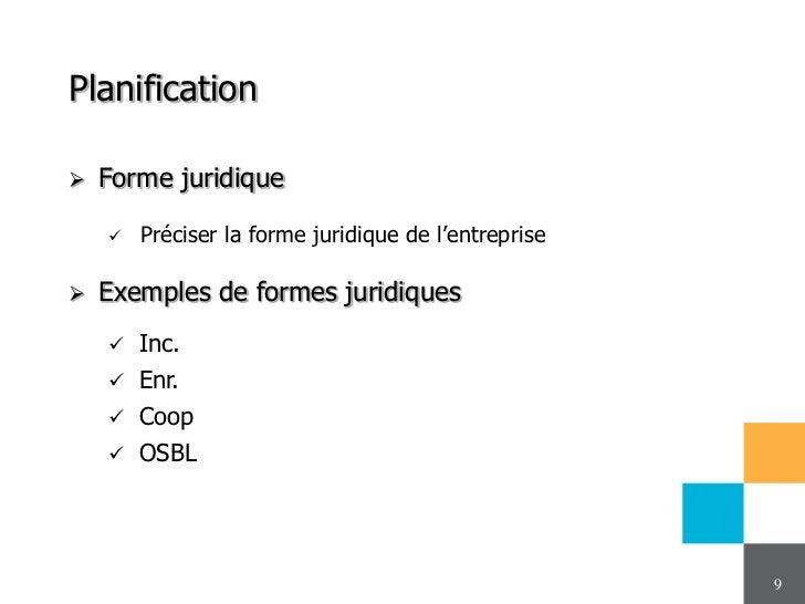 Planification   Forme juridique       Préciser la forme juridique de l'entreprise   Exemples de formes juridiques     ...