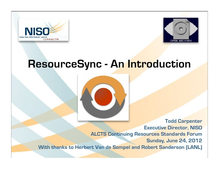 ResourceSync - An Introduction                                                    Todd Carpenter                          ...