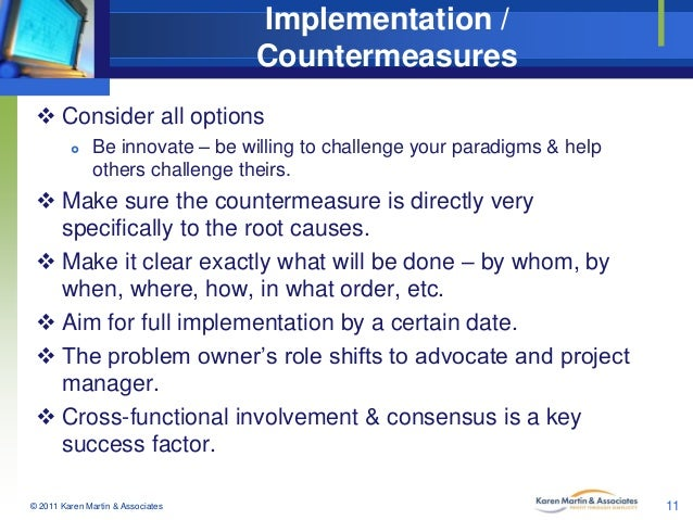 Implementation / Countermeasures  Consider all options   Be innovate – be willing to challenge your paradigms & help oth...