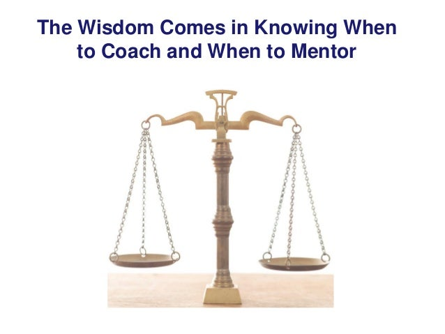 The Wisdom Comes in Knowing When to Coach and When to Mentor