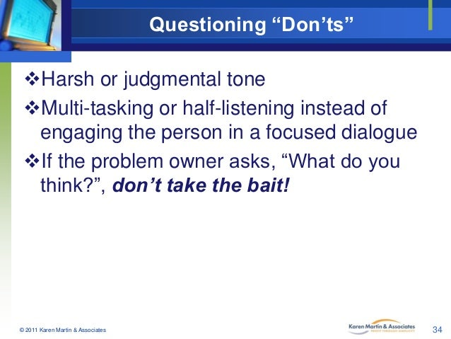 """Questioning """"Don'ts"""" Harsh or judgmental tone Multi-tasking or half-listening instead of engaging the person in a focuse..."""