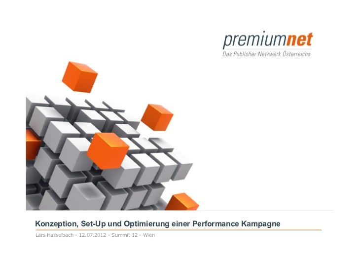 Konzeption, Set-Up und Optimierung einer Performance KampagneLars Hasselbach - 12.07.2012 - Summit 12 - Wien