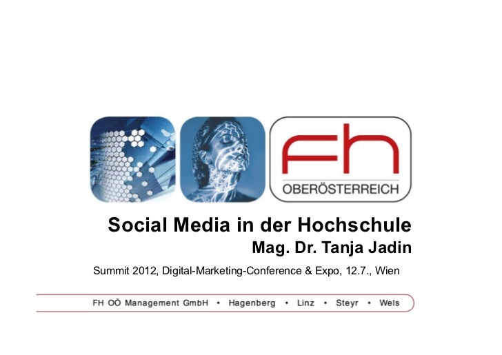Social Media in der Hochschule                               Mag. Dr. Tanja JadinSummit 2012, Digital-Marketing-Conference...