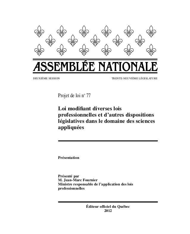 DEUXIÈME SESSION  TRENTE-NEUVIÈME LéGISLATURE  Projet de loi no 77 Loi modifiant diverses lois professionnelles et d'autr...