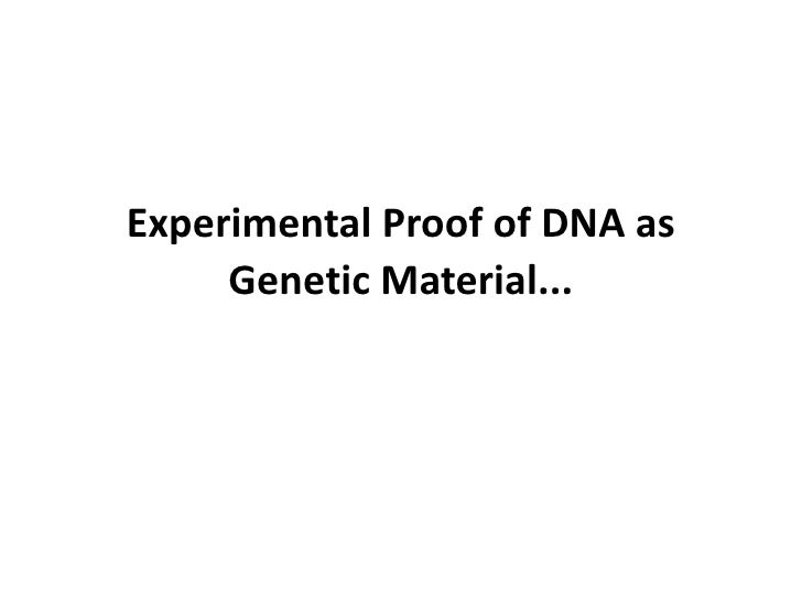 Experimental Proof of DNA as     Genetic Material...