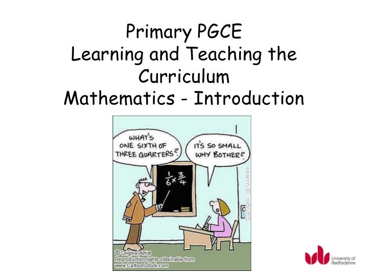 Primary PGCELearning and Teaching the       CurriculumMathematics - Introduction