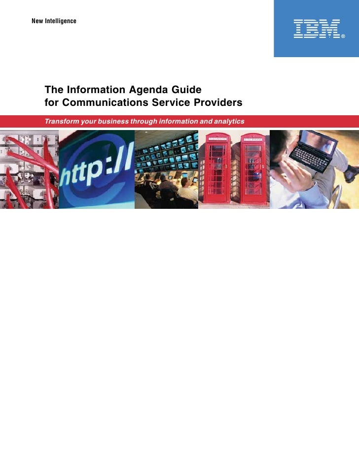 New Intelligence    The Information Agenda Guide    for Communications Service Providers    Transform your business throug...