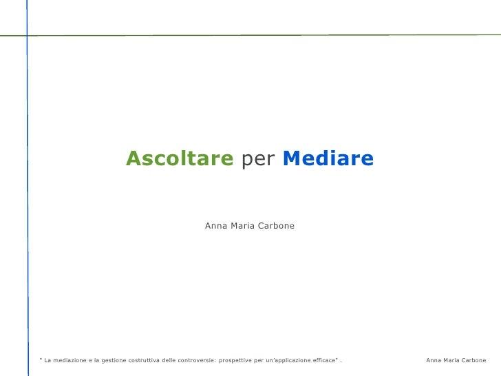 """Ascoltare per Mediare                                                         Anna Maria Carbone"""" La mediazione e la gesti..."""