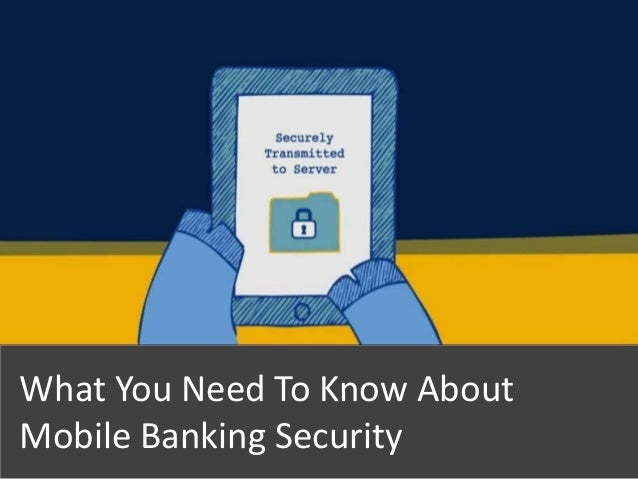 What You Need To Know AboutMobile Banking Security1