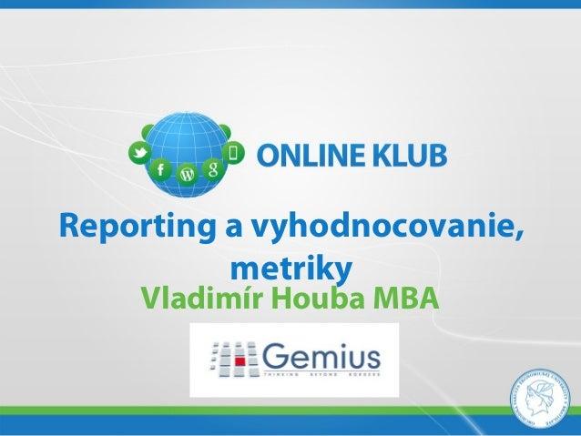 Reporting a vyhodnocovanie,          metriky    Vladimír Houba MBA