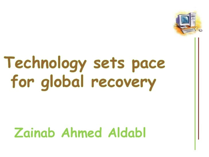 Technology sets pace<br /> for global recovery<br />Zainab Ahmed Aldabl<br />