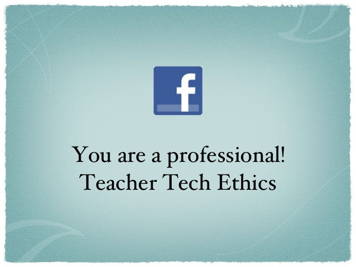 <ul><li>You are a professional! </li></ul><ul><li>Teacher Tech Ethics </li></ul>